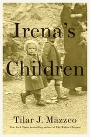 Irena's Children - The Extraordinary Story of the Woman Who Saved 2,500 Children from the Warsaw Ghetto ebook by Tilar Mazzeo