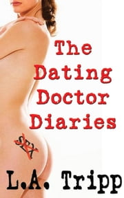 The Dating Doctor Diaries ebook by L.A. Tripp