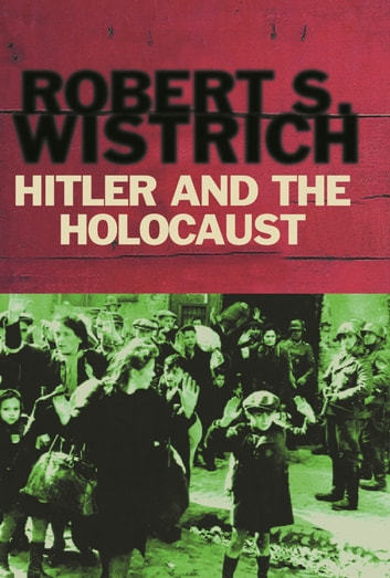 Hitler and the Holocaust ebook by Prof Robert S. Wistrich