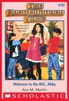 The Baby-Sitters Club #90: Welcome to the BSC, Abby ebook by Ann M. Martin