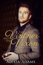 The Vintner and The Vixen (Vintage Love Book 1) ebook by Alexia Adams