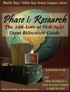 The Anti-Love at First Sight Expat Relocation Guide: Phase 1: Research ebook de Sharon Hiebing