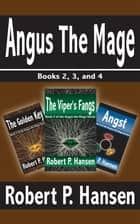 Angus the Mage: Books 2, 3, and 4 ebook by Robert P. Hansen