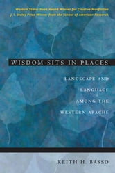 Wisdom Sits in Places - Landscape and Language Among the Western Apache ebook by Keith H. Basso