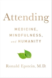 Attending - Medicine, Mindfulness, and Humanity ebook by Dr. Ronald Epstein, M.D.