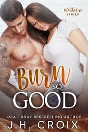 Burn So Good ebook by J.H. Croix