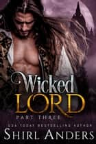 Wicked Lord: Part Three ebook by Shirl Anders