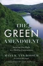 The Green Amendment - Securing Our Right to a Healthy Environment ebook by Rossum Maya van