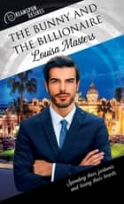 The Bunny and the Billionaire ebook by Louisa Masters