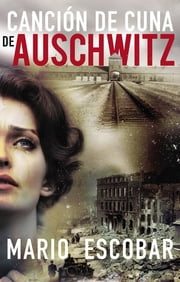 Canción de cuna de Auschwitz ebook by Mario Escobar