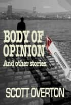 Body Of Opinion - and other stories ebook by Scott Overton