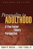 Personality in Adulthood, Second Edition ebook by Robert R. McCrae, PhD,Paul T. Costa Jr., PhD