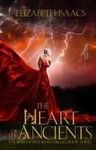 The Heart of the Ancients - Kailmeyra Series, #3 ebook by Elizabeth Isaacs