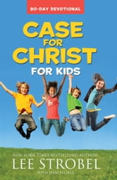 Case for Christ for Kids 90-Day Devotional ebook by Lee Strobel