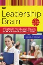 The Leadership Brain - Strategies for Leading Today?s Schools More Effectively ebook by David A. Sousa