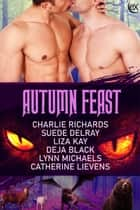 Autumn Feast ebook by Charlie Richards, Suede Delray, Liza Kay,...