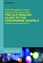 The Old English Gloss to the Lindisfarne Gospels - Language, Author and Context ebook by Julia Fernández Cuesta,Sara M. Pons-Sanz