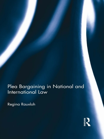 Plea Bargaining in National and International Law - A Comparative Study ebook by Regina Rauxloh