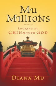 Mu Millions - Looking at China with God ebook by Diana Mu