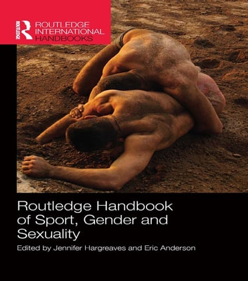 Routledge Handbook of Sport, Gender and Sexuality ebook by