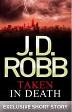 Taken in Death - In Death Novella ebook by J. D. Robb
