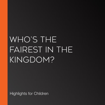 Who's the Fairest in the Kingdom? audiobook by Highlights for Children