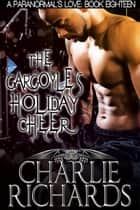 The Gargoyle's Holiday Cheer ebook by Charlie Richards