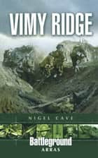 Vimy Ridge ebook by Nigel Cave