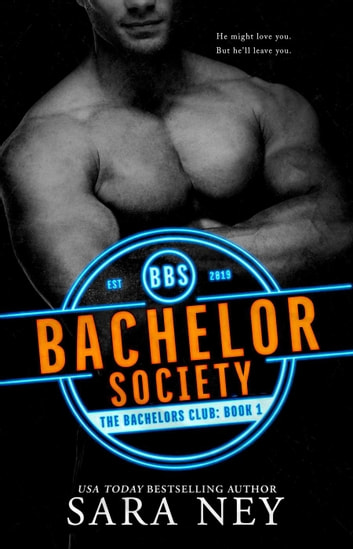 The Bachelor Society - The Bachelors Club, #1 ebook by Sara Ney