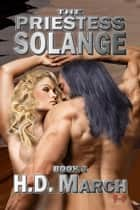 Solange:The Priestess #3 ebook by H.D. March