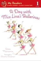 A Day with Miss Lina's Ballerinas ebook by Grace Maccarone, Christine Davenier