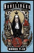 Nunslinger - The Second Omnibus - Nunslinger Parts 7-12 ebook by Stark Holborn