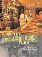 As the Tables Turn - Biography of a Bistro ebook by Sue Doody, Michael J. Rosen