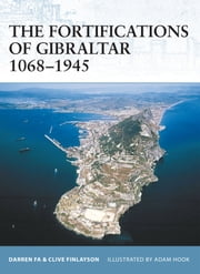 The Fortifications of Gibraltar 1068–1945 ebook by Darren Fa,Prof. Clive Finlayson,Mr Adam Hook