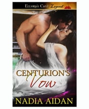 Centurion's Vow (Imperial Desires, Book Two) ebook by Nadia Aidan