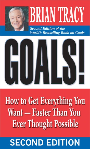Goals! - How to Get Everything You Want -- Faster Than You Ever Thought Possible ebook by Brian Tracy