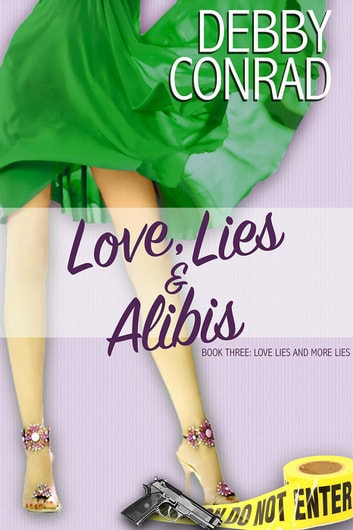 Love, Lies and Alibis - Love, Lies and More Lies, #3 ebook by DEBBY CONRAD