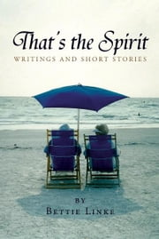 THAT'S THE SPIRIT - Writings and Short Stories by Bettie Linke ebook by Bettie Linke