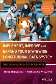 Implement, Improve and Expand Your Statewide Longitudinal Data System - Creating a Culture of Data in Education ebook by Jamie McQuiggan,Armistead W. Sapp