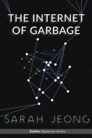 The Internet Of Garbage ebook by Sarah Jeong