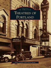 Theatres of Portland ebook by Gary Lacher,Steve Stone
