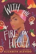 With the Fire on High ebook by Elizabeth Acevedo