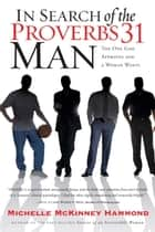 In Search of the Proverbs 31 Man ebook by Michelle McKinney Hammond