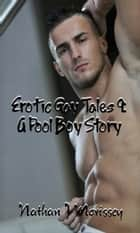 Erotic Gay Tales 9: A Pool Boy Story ebook by Nathan J Morissey