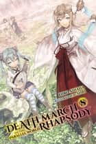 Death March to the Parallel World Rhapsody, Vol. 8 (light novel) ebook by Hiro Ainana