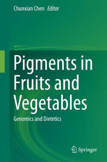 Pigments in Fruits and Vegetables - Genomics and Dietetics ebook by