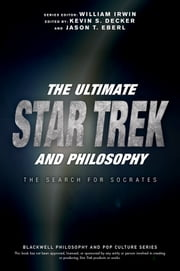 The Ultimate Star Trek and Philosophy - The Search for Socrates ebook by William Irwin,Kevin S. Decker,Jason T. Eberl