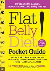 Flat Belly Diet! Pocket Guide: Introducing the Easiest, Budget-Maximizing Eating Plan Yet - Introducing the Easiest, Budget-Maximizing Eating Plan Yet! ebook by Liz Vaccariello