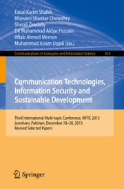 Communication Technologies, Information Security and Sustainable Development - Third International Multi-topic Conference, IMTIC 2013, Jamshoro, Pakistan, December 18--20, 2013, Revised Selected Papers ebook by Faisal Karim Shaikh,Bhawani Shankar Chowdhry,Sherali Zeadally,Dil Muhammad Akbar Hussain,Aftab Ahmed Memon,Muhammad Aslam Uqaili