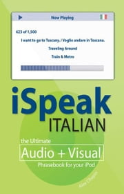 iSpeak Italian Phrasebook (MP3 CD+ Guide) : The Ultimate Audio + Visual Phrasebook for Your iPod: The Ultimate Audio + Visual Phrasebook for Your iPod ebook by Alex Chapin